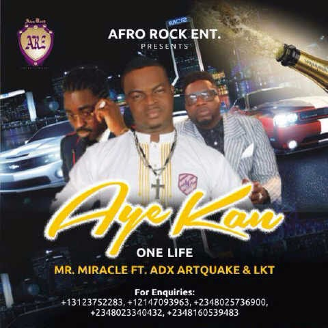 Music Download: Mr Miracle - Aye Kan ft Lkt and Artquake - art-work, ozara gossip