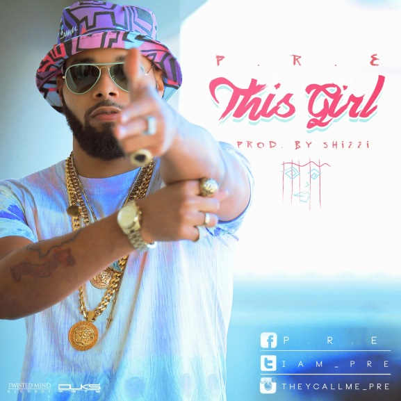 Music premiere: P.R.E - This Girl (Produced by Shizzi) - ozara gossip